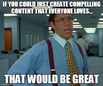 If You Could Create Great Content That Would Be Great.